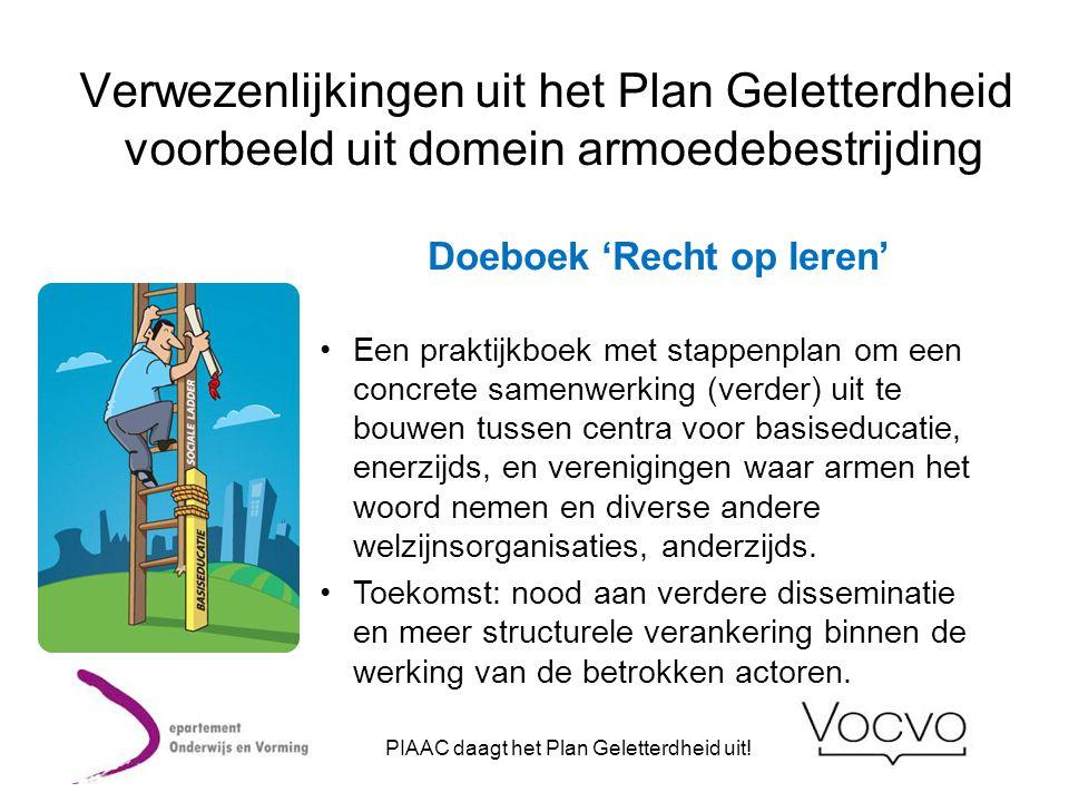 Verwezenlijkingen uit het Plan Geletterdheid voorbeeld uit domein armoedebestrijding Doeboek 'Recht op leren' •Een praktijkboek met stappenplan om een