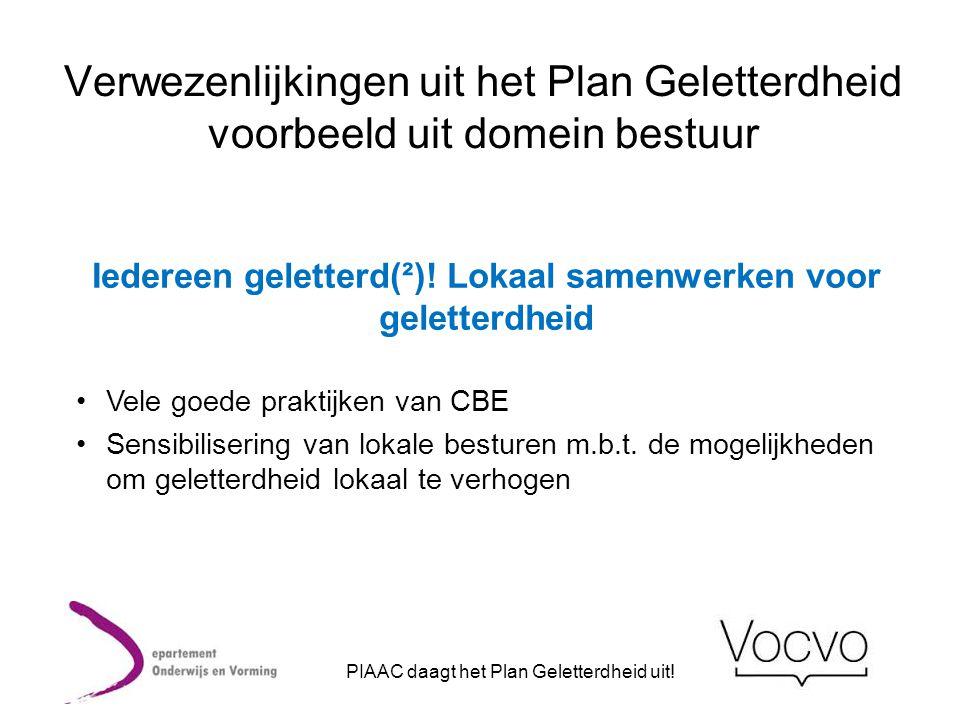 Verwezenlijkingen uit het Plan Geletterdheid voorbeeld uit domein bestuur Iedereen geletterd(²)! Lokaal samenwerken voor geletterdheid •Vele goede pra