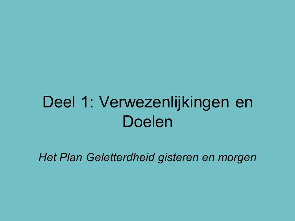 Deel 1: Verwezenlijkingen en Doelen Het Plan Geletterdheid gisteren en morgen