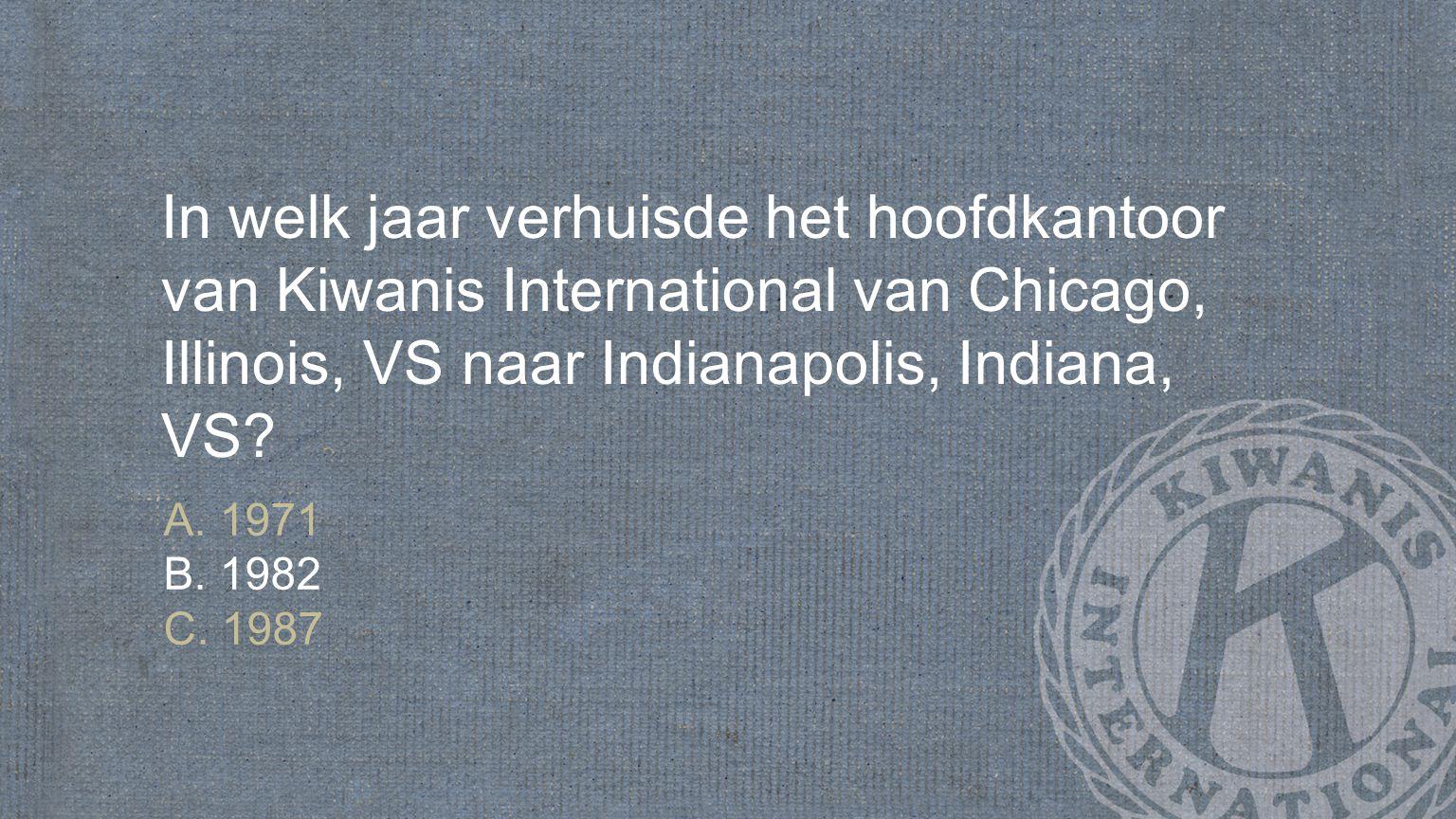 In welk jaar verhuisde het hoofdkantoor van Kiwanis International van Chicago, Illinois, VS naar Indianapolis, Indiana, VS.