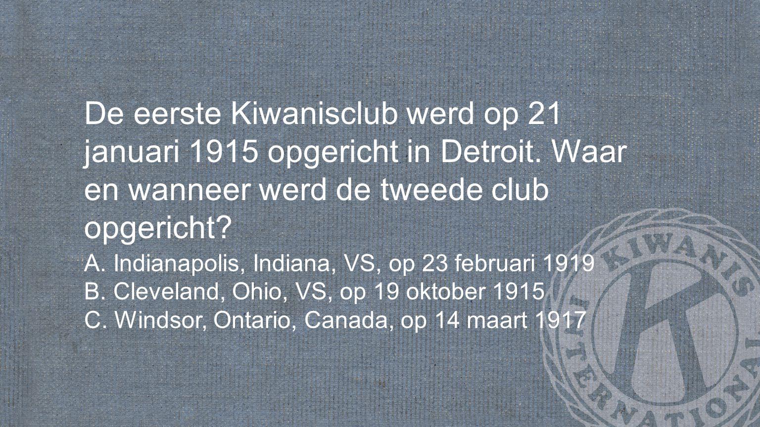 De eerste Kiwanisclub werd op 21 januari 1915 opgericht in Detroit.