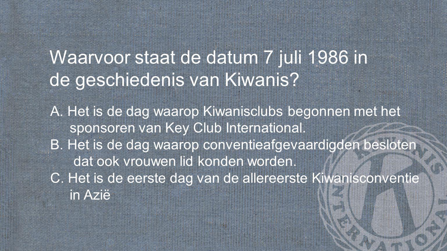 Waarvoor staat de datum 7 juli 1986 in de geschiedenis van Kiwanis.