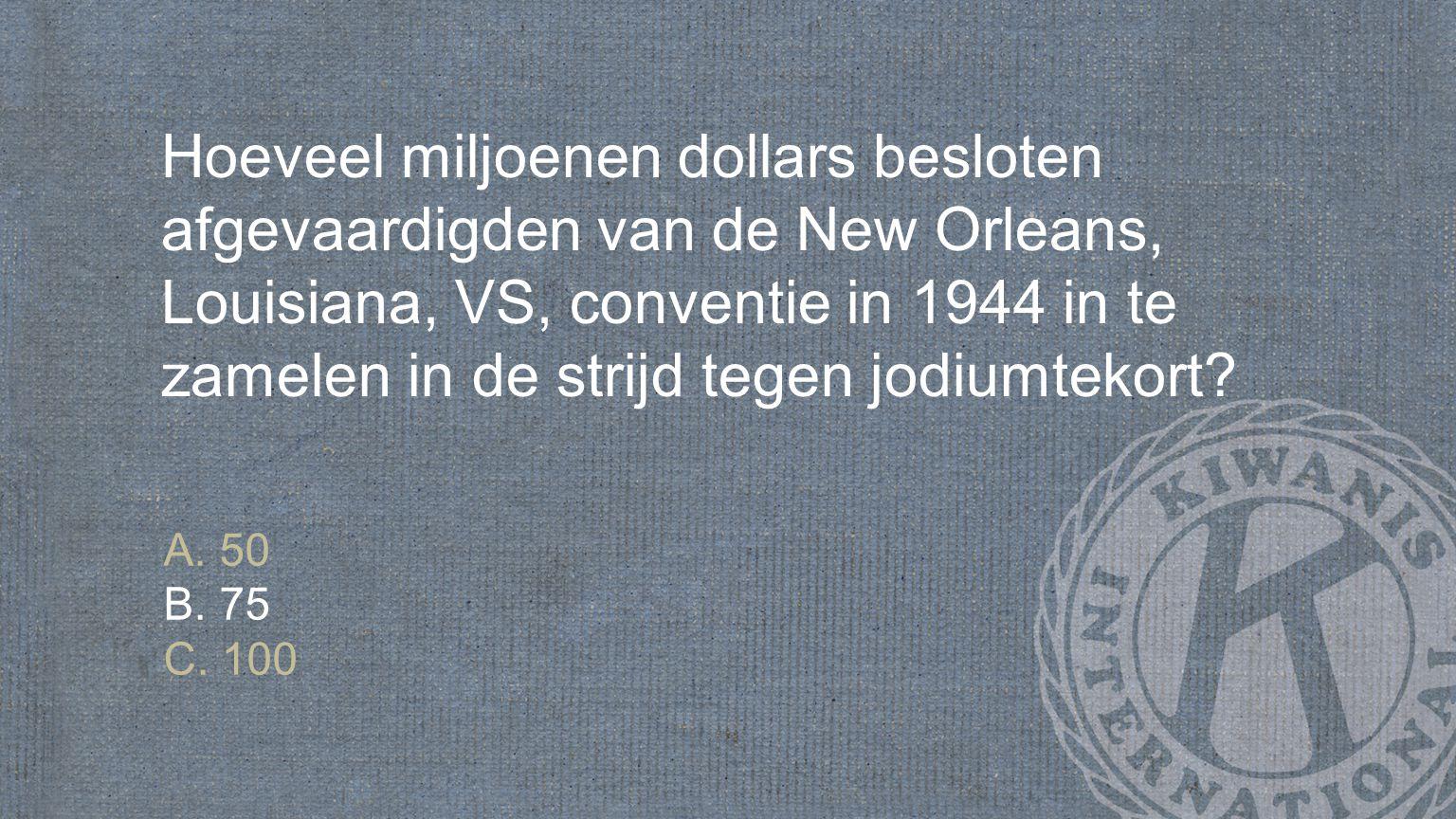 Hoeveel miljoenen dollars besloten afgevaardigden van de New Orleans, Louisiana, VS, conventie in 1944 in te zamelen in de strijd tegen jodiumtekort.