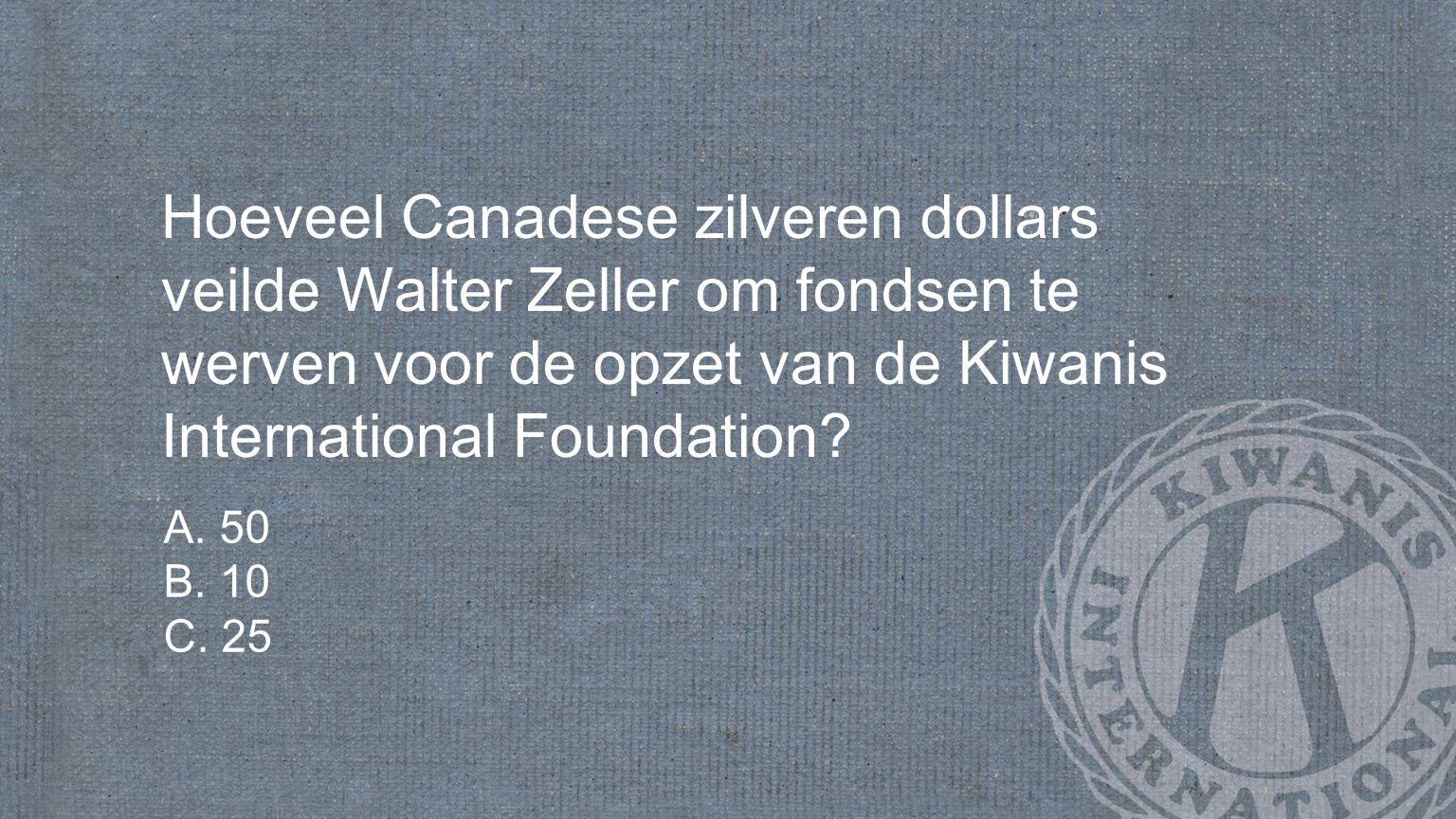 Hoeveel Canadese zilveren dollars veilde Walter Zeller om fondsen te werven voor de opzet van de Kiwanis International Foundation.