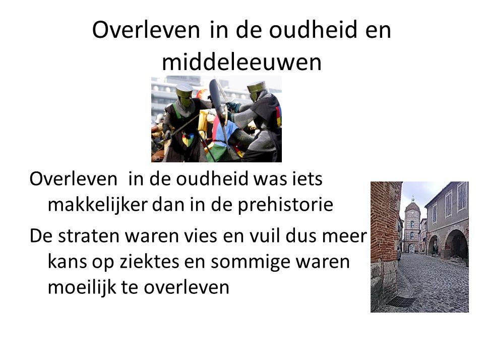 Overleven in de oudheid en middeleeuwen Overleven in de oudheid was iets makkelijker dan in de prehistorie De straten waren vies en vuil dus meer kans