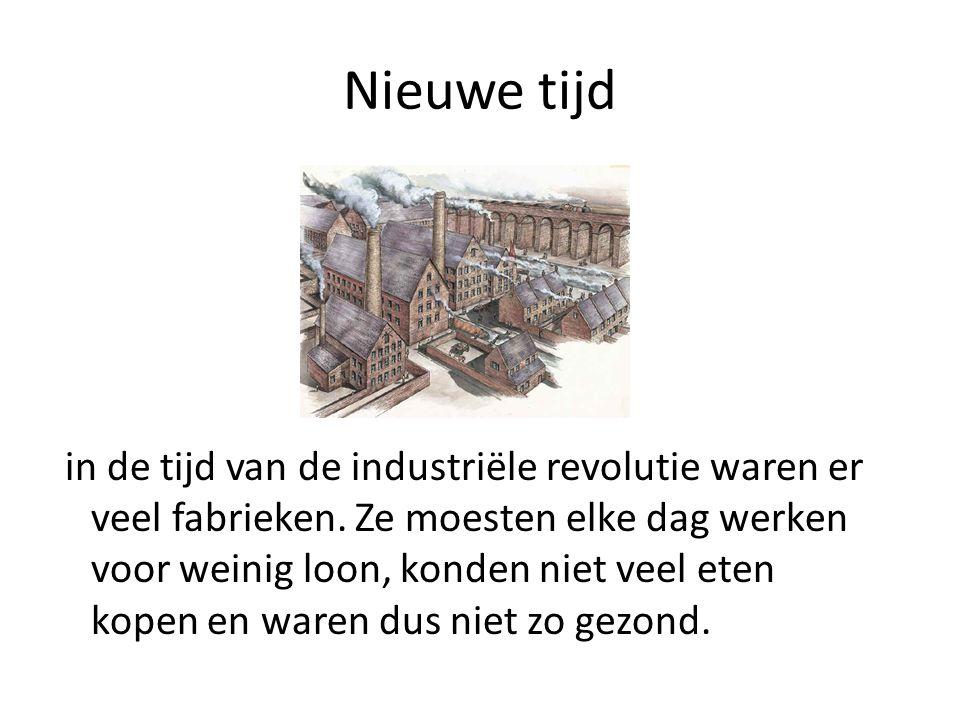 Nieuwe tijd in de tijd van de industriële revolutie waren er veel fabrieken. Ze moesten elke dag werken voor weinig loon, konden niet veel eten kopen