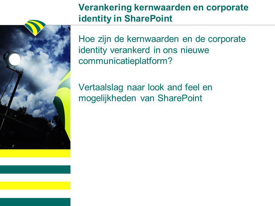 Verankering kernwaarden en corporate identity in SharePoint Hoe zijn de kernwaarden en de corporate identity verankerd in ons nieuwe communicatieplatf