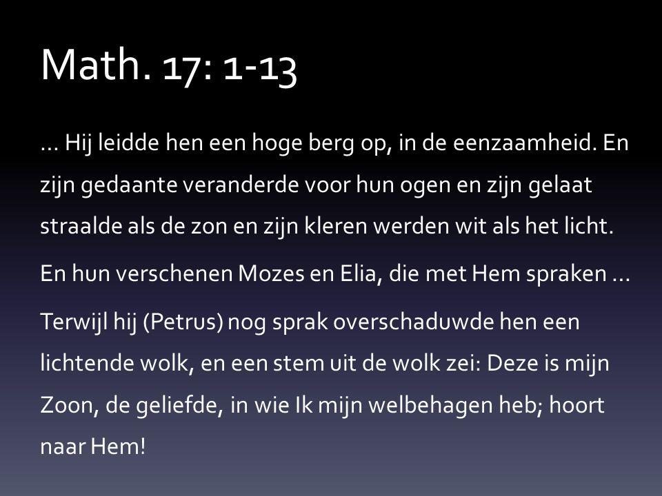 Math. 17: 1-13 … Hij leidde hen een hoge berg op, in de eenzaamheid.
