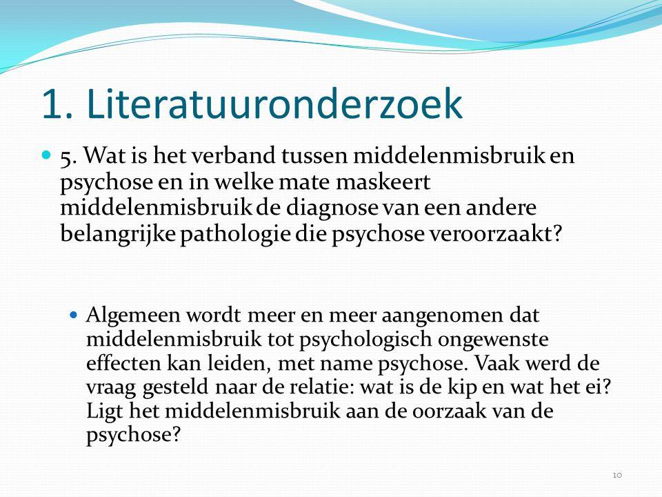 1. Literatuuronderzoek  5. Wat is het verband tussen middelenmisbruik en psychose en in welke mate maskeert middelenmisbruik de diagnose van een ande