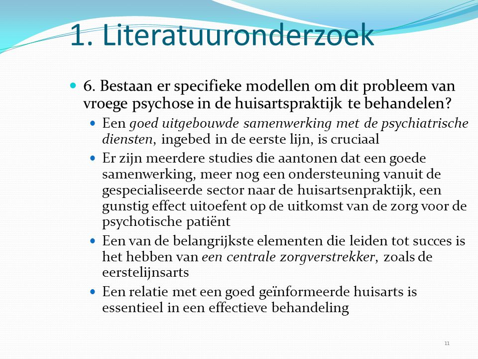 1. Literatuuronderzoek  6. Bestaan er specifieke modellen om dit probleem van vroege psychose in de huisartspraktijk te behandelen?  Een goed uitgeb