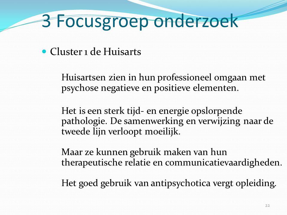 22 3 Focusgroep onderzoek  Cluster 1 de Huisarts Huisartsen zien in hun professioneel omgaan met psychose negatieve en positieve elementen. Het is ee