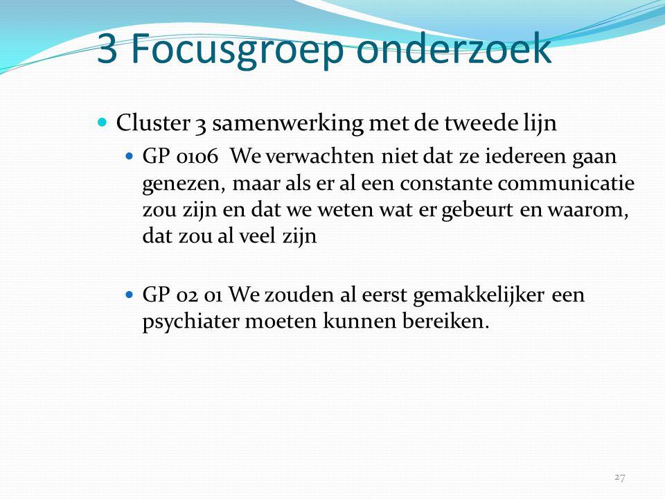 27 3 Focusgroep onderzoek  Cluster 3 samenwerking met de tweede lijn  GP 0106 We verwachten niet dat ze iedereen gaan genezen, maar als er al een co