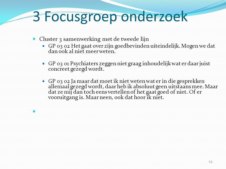 29 3 Focusgroep onderzoek  Cluster 3 samenwerking met de tweede lijn  GP 03 02 Het gaat over zijn goedbevinden uiteindelijk. Mogen we dat dan ook al