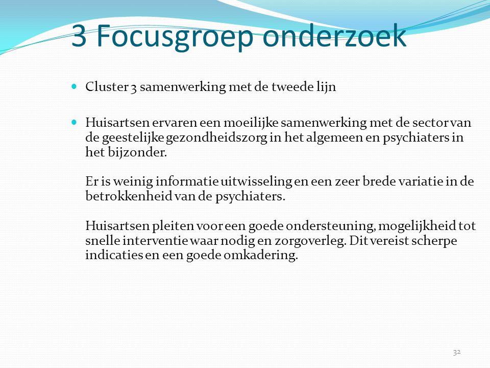 32 3 Focusgroep onderzoek  Cluster 3 samenwerking met de tweede lijn  Huisartsen ervaren een moeilijke samenwerking met de sector van de geestelijke