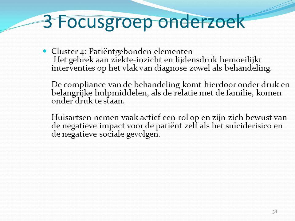 34 3 Focusgroep onderzoek  Cluster 4: Patiëntgebonden elementen Het gebrek aan ziekte-inzicht en lijdensdruk bemoeilijkt interventies op het vlak van
