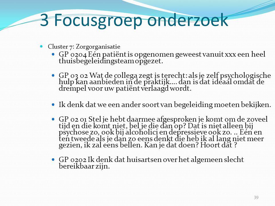 39 3 Focusgroep onderzoek  Cluster 7: Zorgorganisatie  GP 0204 Eén patiënt is opgenomen geweest vanuit xxx een heel thuisbegeleidingsteam opgezet. 