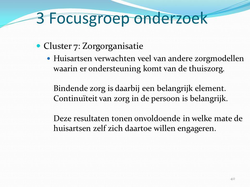 40 3 Focusgroep onderzoek  Cluster 7: Zorgorganisatie  Huisartsen verwachten veel van andere zorgmodellen waarin er ondersteuning komt van de thuisz