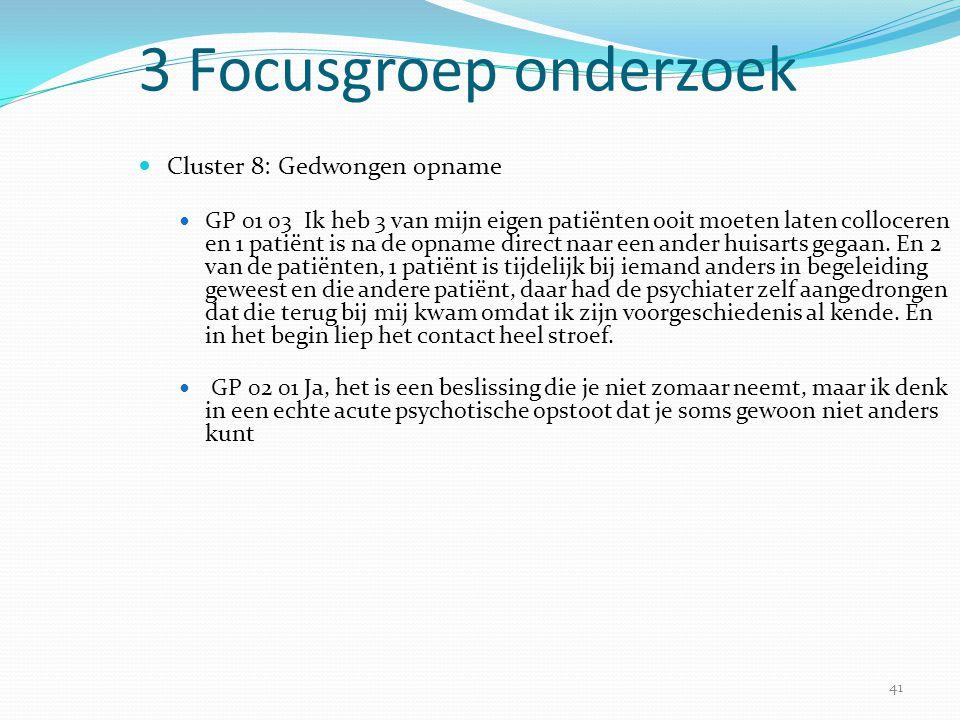 41 3 Focusgroep onderzoek  Cluster 8: Gedwongen opname  GP 01 03 Ik heb 3 van mijn eigen patiënten ooit moeten laten colloceren en 1 patiënt is na d