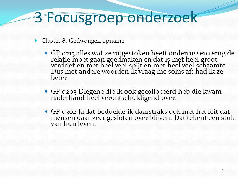 42 3 Focusgroep onderzoek  Cluster 8: Gedwongen opname  GP 0213 alles wat ze uitgestoken heeft ondertussen terug de relatie moet gaan goedmaken en d