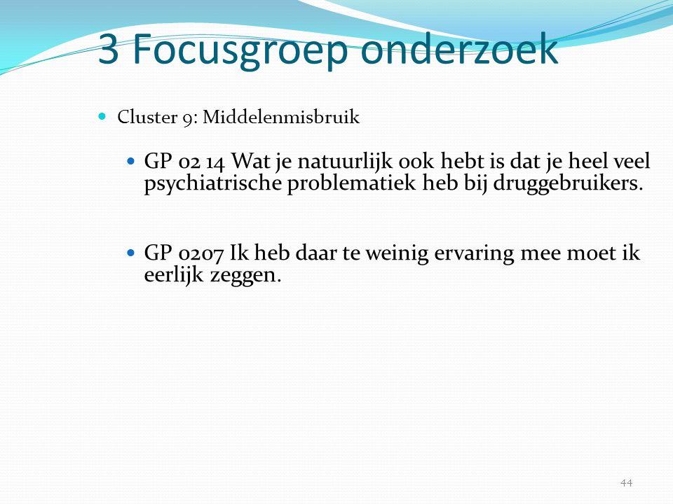 44 3 Focusgroep onderzoek  Cluster 9: Middelenmisbruik  GP 02 14 Wat je natuurlijk ook hebt is dat je heel veel psychiatrische problematiek heb bij
