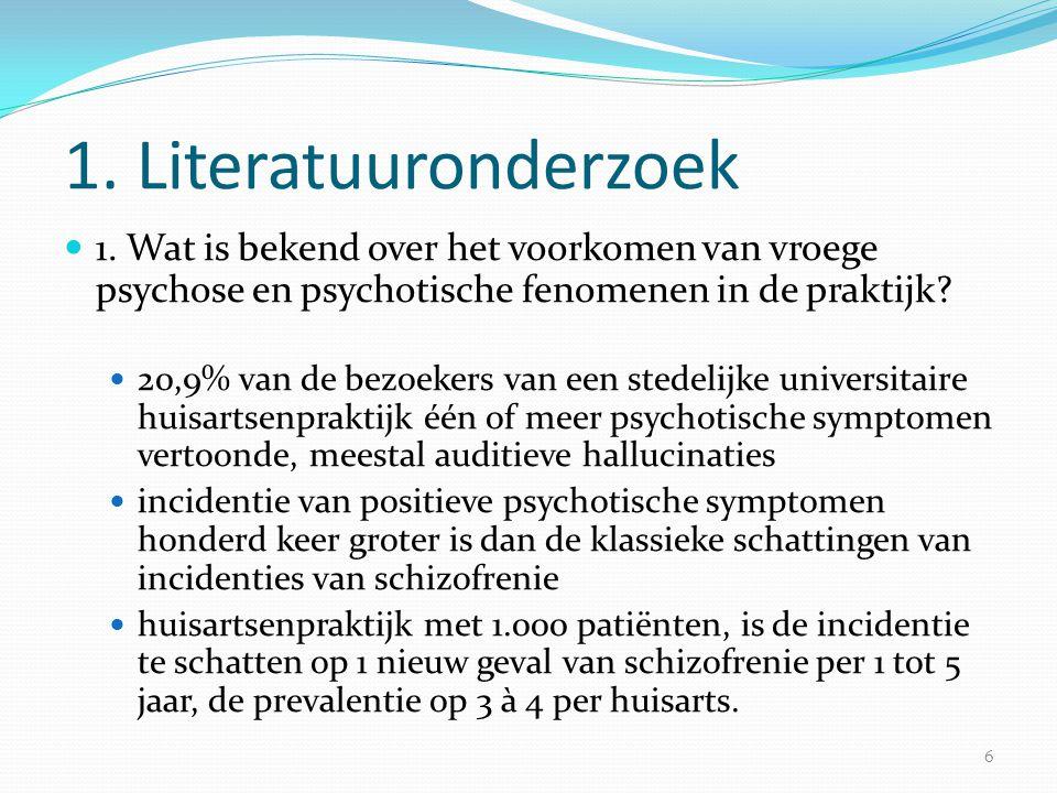 1. Literatuuronderzoek  1. Wat is bekend over het voorkomen van vroege psychose en psychotische fenomenen in de praktijk?  20,9% van de bezoekers va