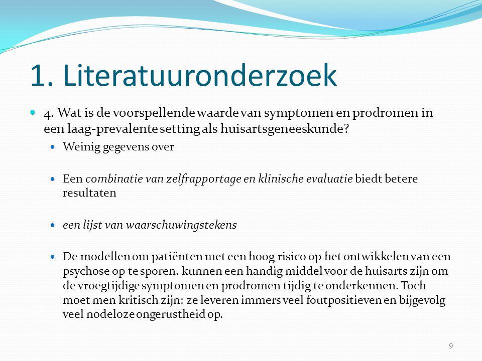 1. Literatuuronderzoek  4. Wat is de voorspellende waarde van symptomen en prodromen in een laag-prevalente setting als huisartsgeneeskunde?  Weinig