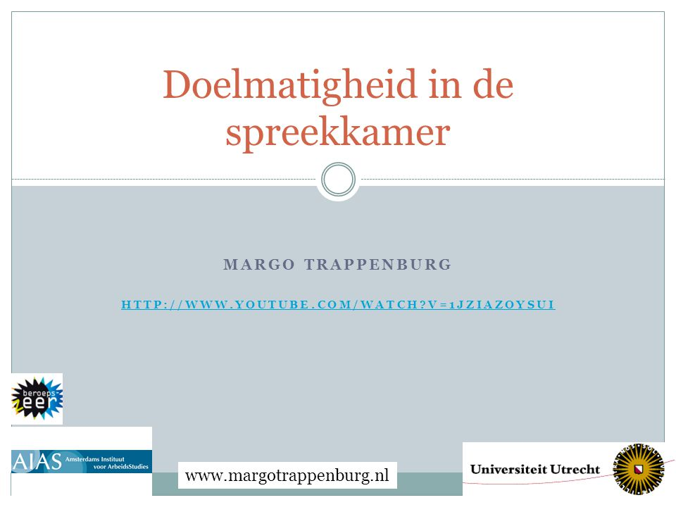 MARGO TRAPPENBURG HTTP://WWW.YOUTUBE.COM/WATCH V=1JZIAZOYSUI Doelmatigheid in de spreekkamer www.margotrappenburg.nl