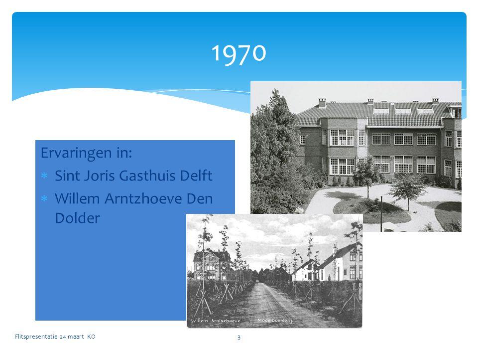 1970 Flitspresentatie 24 maart KO3 Ervaringen in:  Sint Joris Gasthuis Delft  Willem Arntzhoeve Den Dolder