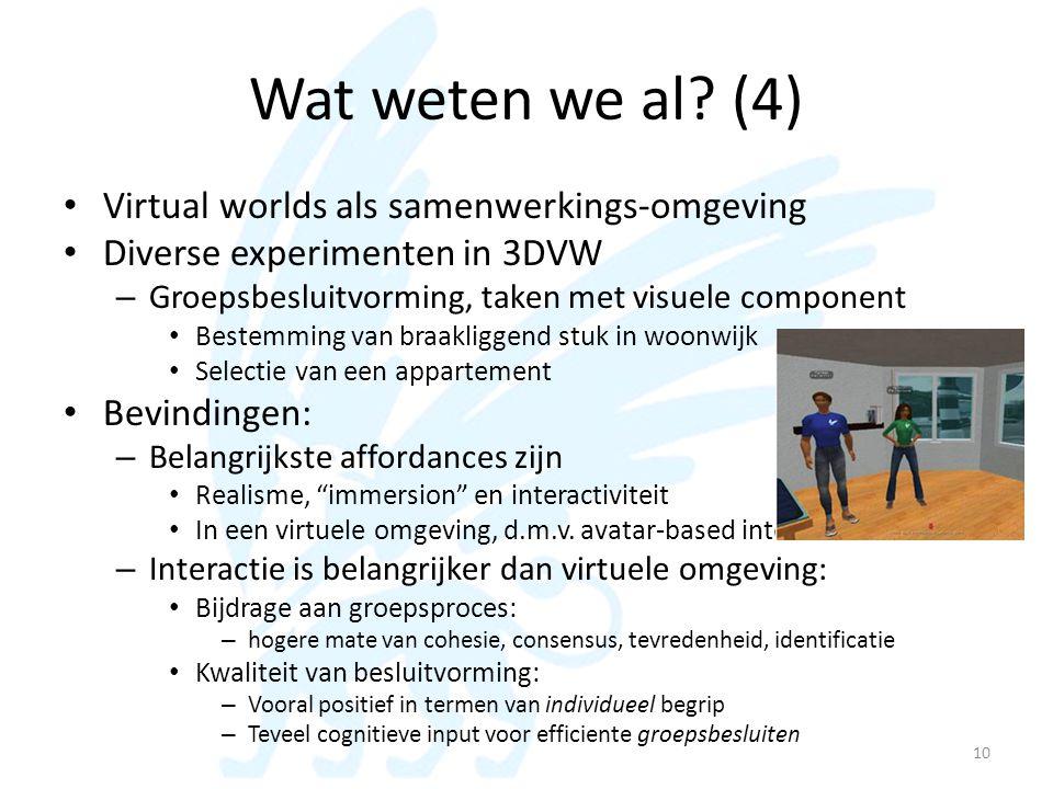 Wat weten we al? (4) • Virtual worlds als samenwerkings-omgeving • Diverse experimenten in 3DVW – Groepsbesluitvorming, taken met visuele component •
