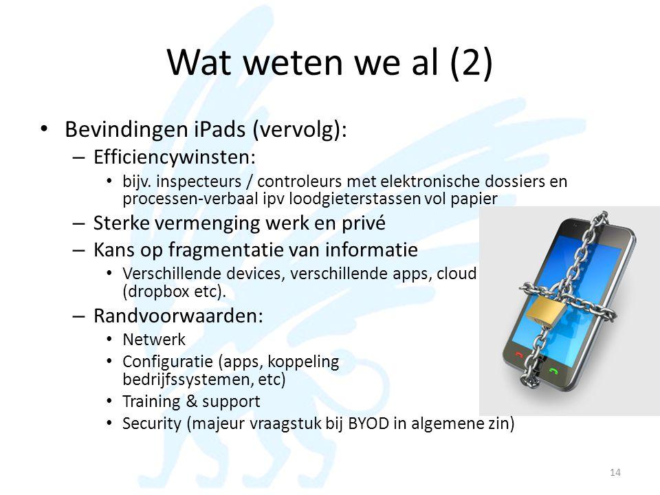 Wat weten we al (2) • Bevindingen iPads (vervolg): – Efficiencywinsten: • bijv. inspecteurs / controleurs met elektronische dossiers en processen-verb