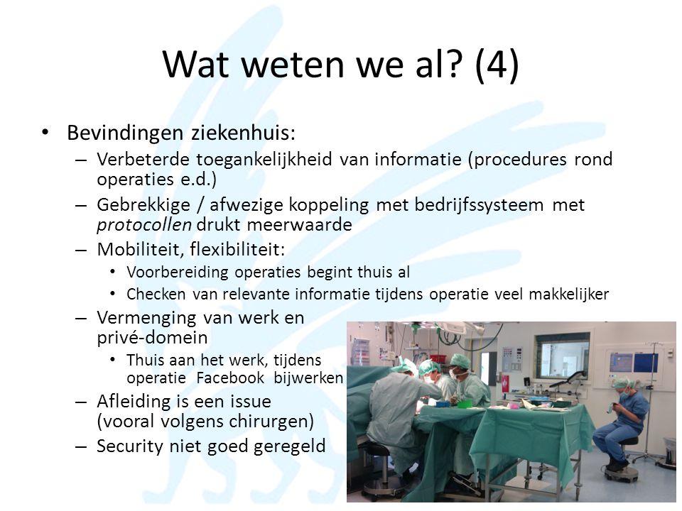 Wat weten we al? (4) • Bevindingen ziekenhuis: – Verbeterde toegankelijkheid van informatie (procedures rond operaties e.d.) – Gebrekkige / afwezige k