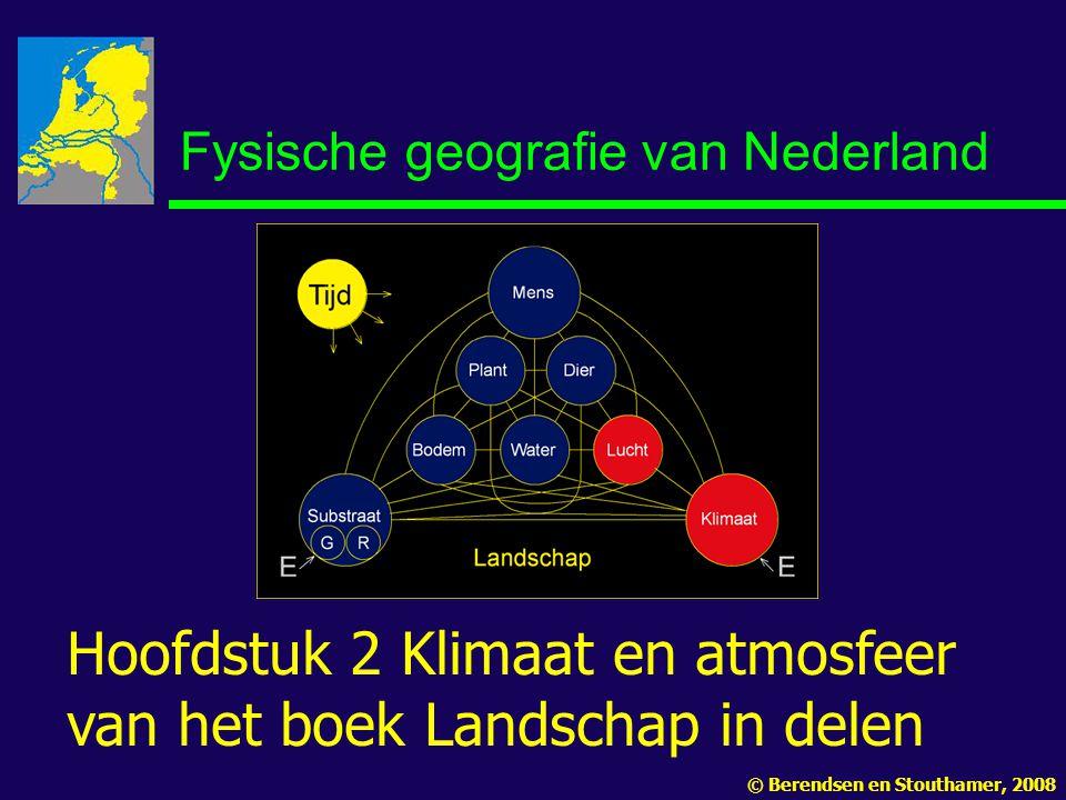 Fysische geografie van Nederland Hoofdstuk 2 Klimaat en atmosfeer van het boek Landschap in delen © Berendsen en Stouthamer, 2008