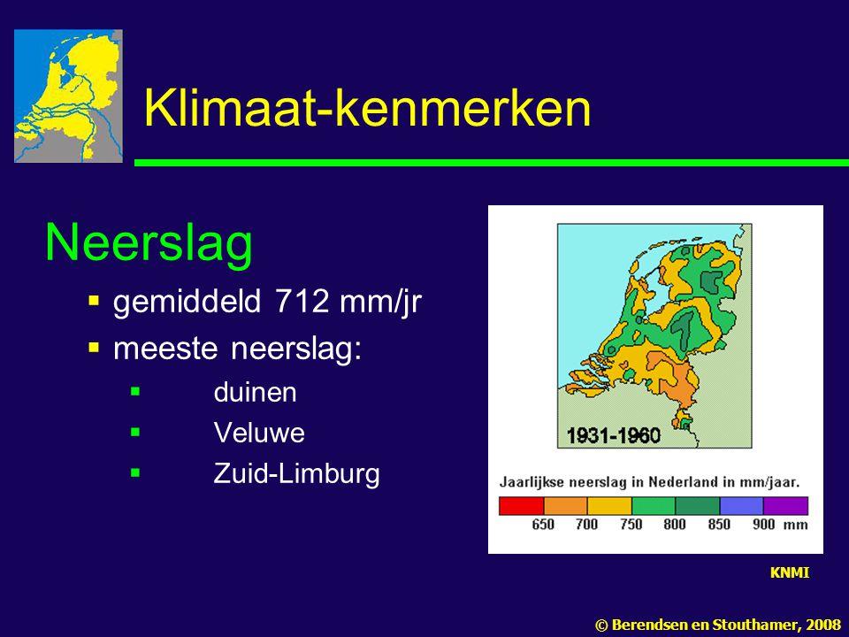Klimaat-kenmerken Neerslag  gemiddeld 712 mm/jr  meeste neerslag:  duinen  Veluwe  Zuid-Limburg KNMI © Berendsen en Stouthamer, 2008