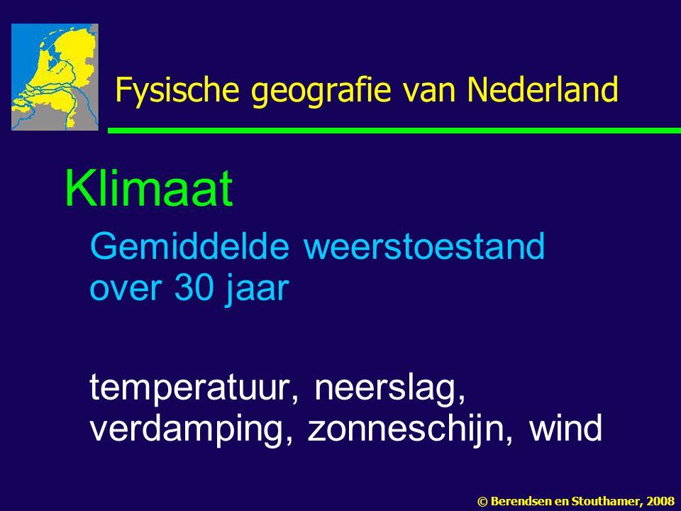 Fysische geografie van Nederland Klimaat Gemiddelde weerstoestand over 30 jaar temperatuur, neerslag, verdamping, zonneschijn, wind © Berendsen en Sto