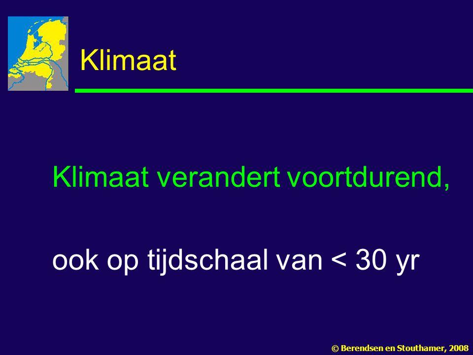 Klimaat Klimaat verandert voortdurend, ook op tijdschaal van < 30 yr © Berendsen en Stouthamer, 2008
