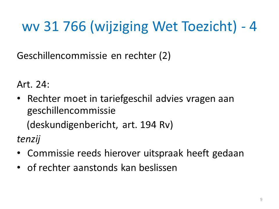 wv 31 766 (wijziging Wet Toezicht) - 4 Geschillencommissie en rechter (2) Art. 24: • Rechter moet in tariefgeschil advies vragen aan geschillencommiss