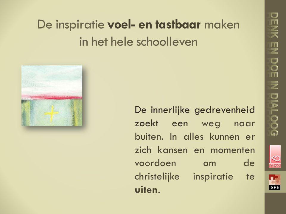 De inspiratie voel- en tastbaar maken in het hele schoolleven De innerlijke gedrevenheid zoekt een weg naar buiten.