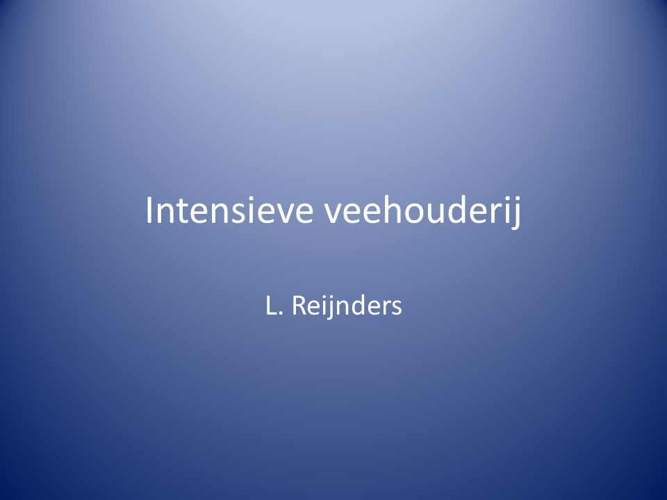 Intensieve veehouderij L. Reijnders