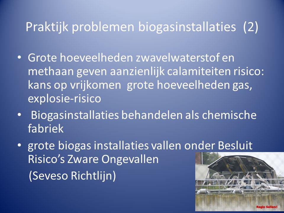 Praktijk problemen biogasinstallaties (2) • Grote hoeveelheden zwavelwaterstof en methaan geven aanzienlijk calamiteiten risico: kans op vrijkomen grote hoeveelheden gas, explosie-risico • Biogasinstallaties behandelen als chemische fabriek • grote biogas installaties vallen onder Besluit Risico's Zware Ongevallen (Seveso Richtlijn)