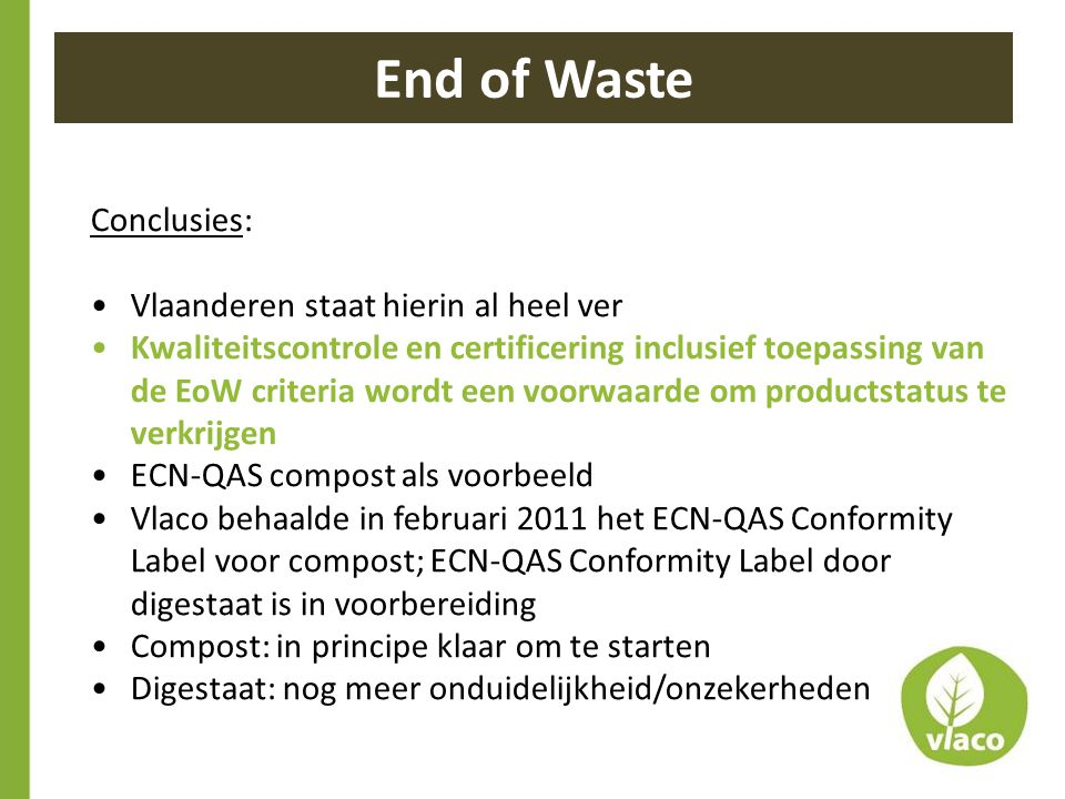 Conclusies: •Vlaanderen staat hierin al heel ver •Kwaliteitscontrole en certificering inclusief toepassing van de EoW criteria wordt een voorwaarde om