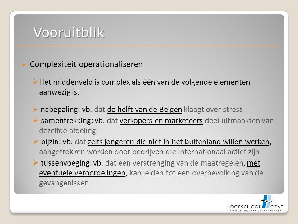  Complexiteit operationaliseren  Het middenveld is complex als één van de volgende elementen aanwezig is:  nabepaling: vb.