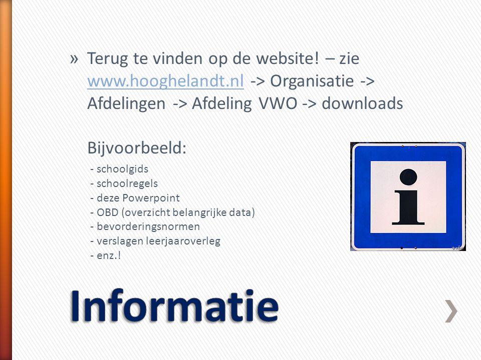 » Terug te vinden op de website! – zie www.hooghelandt.nl -> Organisatie -> Afdelingen -> Afdeling VWO -> downloads Bijvoorbeeld: www.hooghelandt.nl -