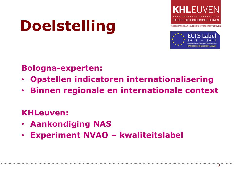 Bologna-experten: • Opstellen indicatoren internationalisering • Binnen regionale en internationale context KHLeuven: • Aankondiging NAS • Experiment