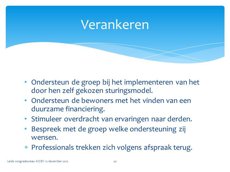• Ondersteun de groep bij het implementeren van het door hen zelf gekozen sturingsmodel. • Ondersteun de bewoners met het vinden van een duurzame fina