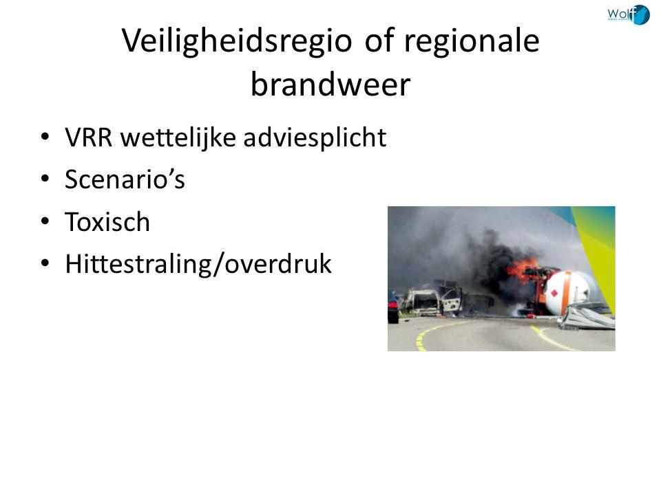 Veiligheidsregio of regionale brandweer • VRR wettelijke adviesplicht • Scenario's • Toxisch • Hittestraling/overdruk