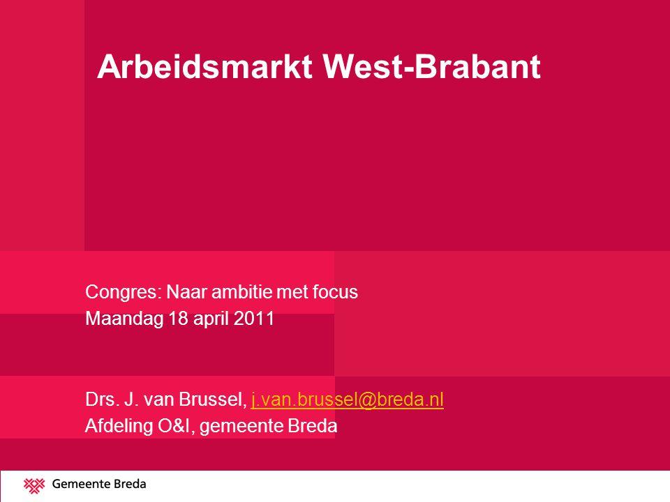 Arbeidsmarkt West-Brabant Congres: Naar ambitie met focus Maandag 18 april 2011 Drs. J. van Brussel, j.van.brussel@breda.nlj.van.brussel@breda.nl Afde