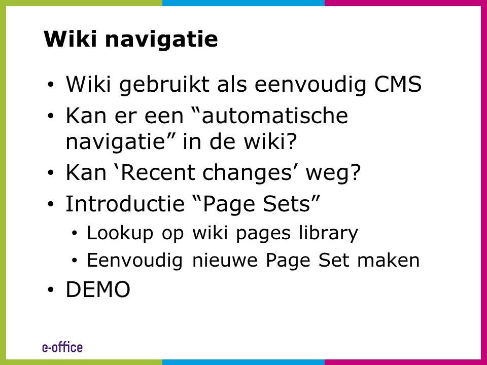 """Wiki navigatie • Wiki gebruikt als eenvoudig CMS • Kan er een """"automatische navigatie"""" in de wiki? • Kan 'Recent changes' weg? • Introductie """"Page Set"""