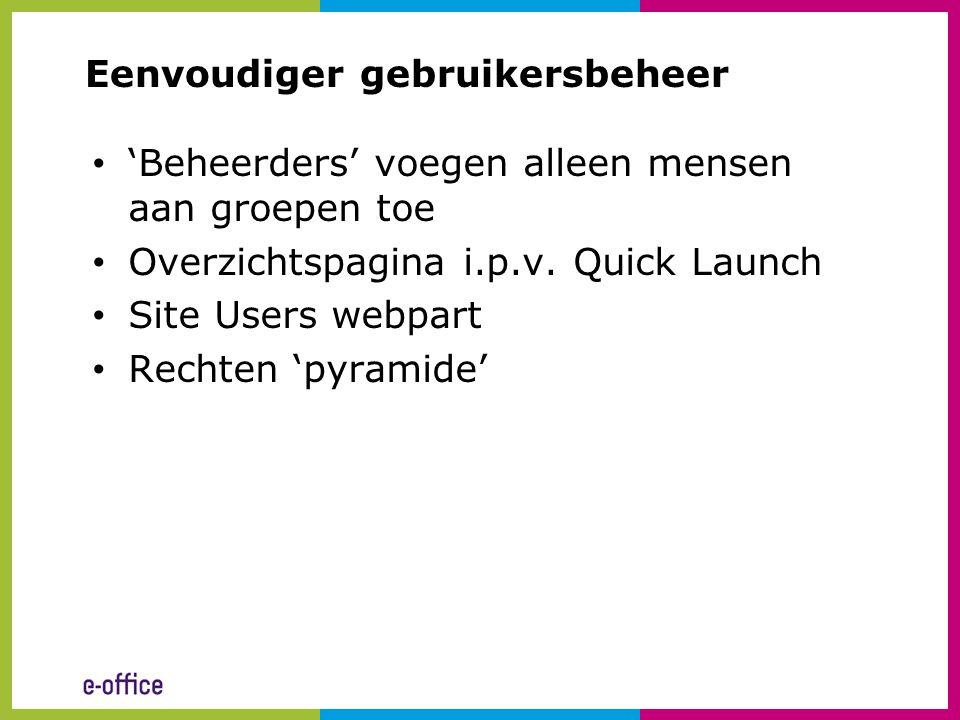 Eenvoudiger gebruikersbeheer • 'Beheerders' voegen alleen mensen aan groepen toe • Overzichtspagina i.p.v. Quick Launch • Site Users webpart • Rechten