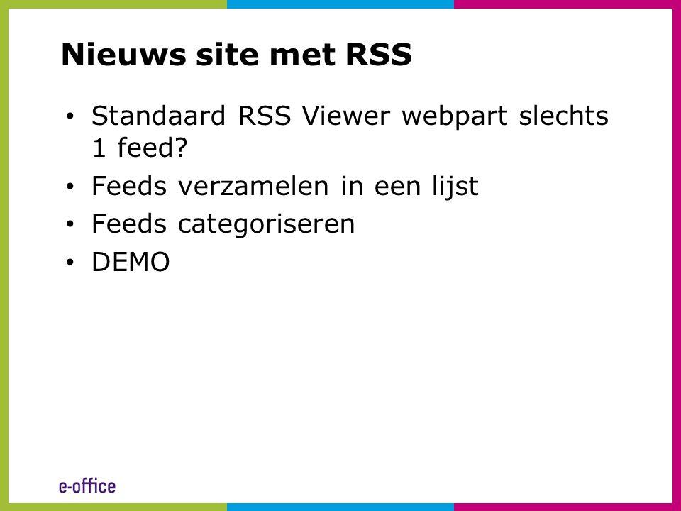 Nieuws site met RSS • Standaard RSS Viewer webpart slechts 1 feed? • Feeds verzamelen in een lijst • Feeds categoriseren • DEMO