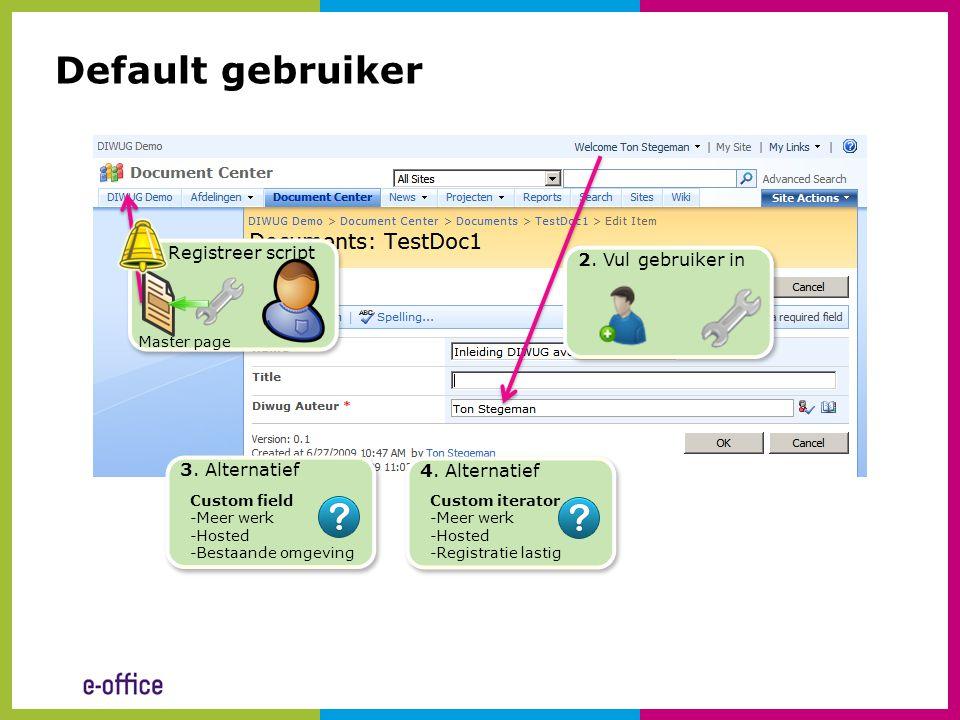 1. Registreer script Master page 2. Vul gebruiker in 3. Alternatief Custom field -Meer werk -Hosted -Bestaande omgeving Default gebruiker 4. Alternati